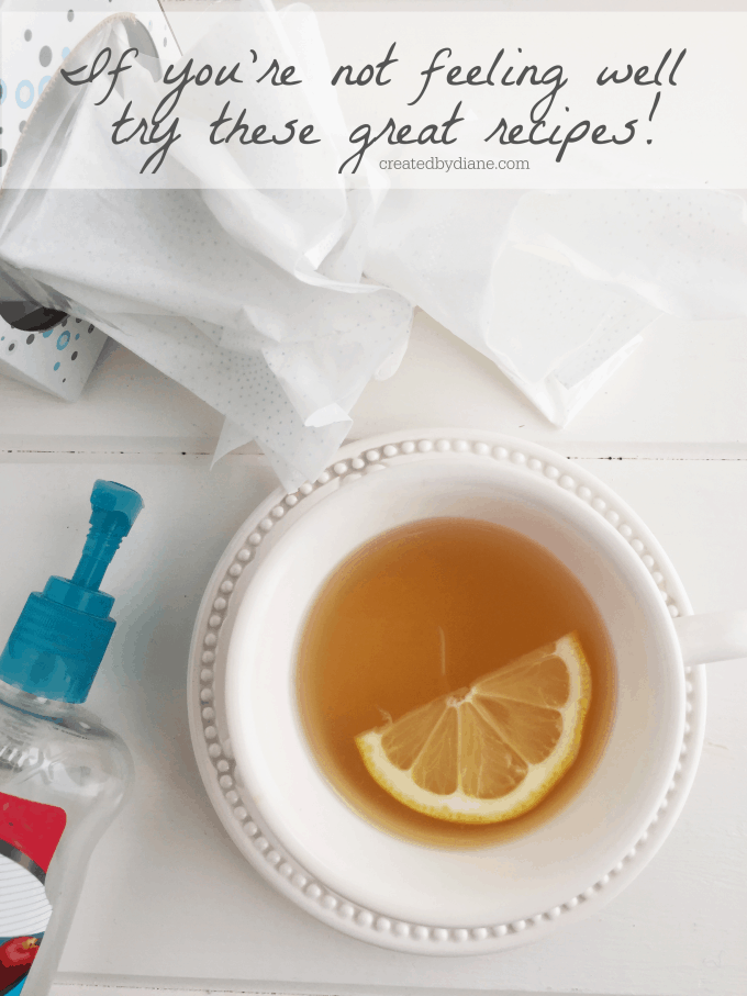 If you're not feeling well try these great recipes createdbydiane.com cup of tea with lemon tissues and hand sanitizer