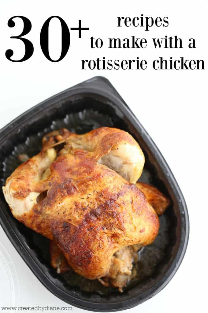 30 plus recipes to use rotisserie chicken in www.createdbydiane.com