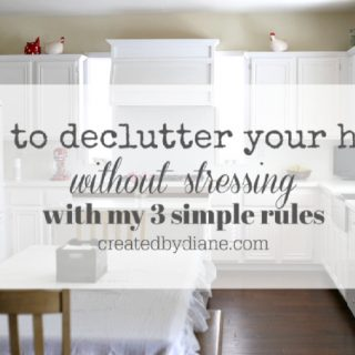 how to declutter your home without stressing with my 3 simple rules createdbydiane.com