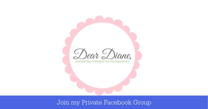 Join my PRIVATE Facebook group for entrepreneurs Dear Diane (Diane Schmidt) Blog Coach Consultant www.createdbydiane.com/deardiane