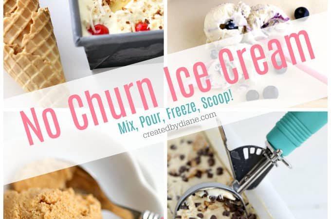 no churn ice cream recipes from createdbydiane.com No Ice Cream Maker Needed, mix, pour, freeze, scoop
