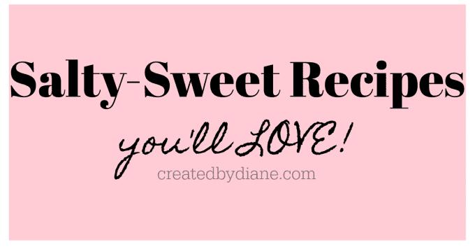salty sweet recipes you'll love createdbydiane.com